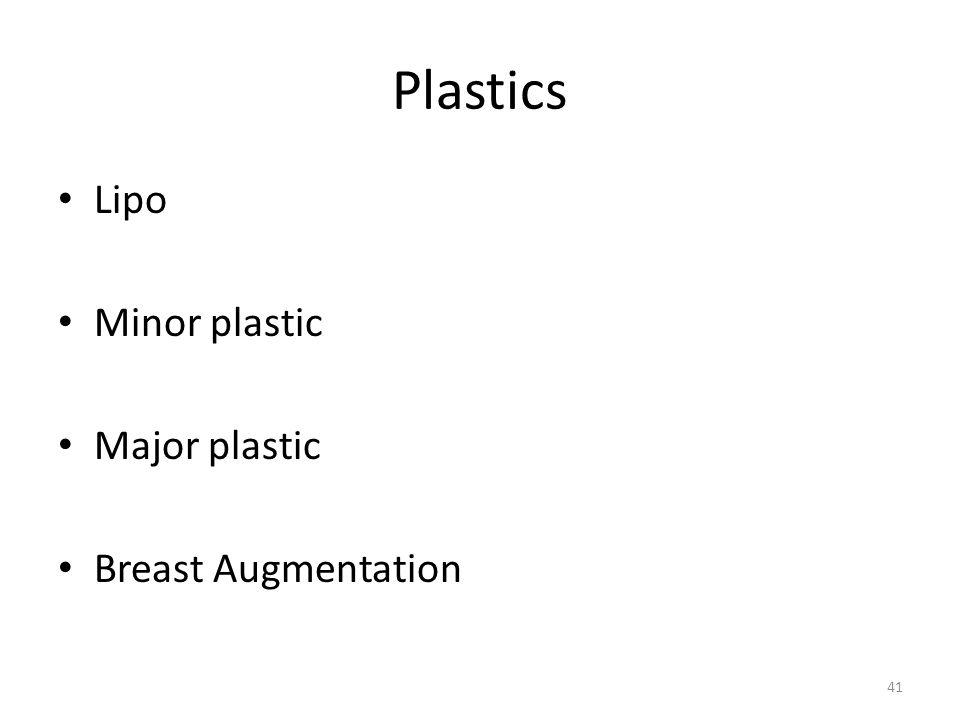 41 Plastics Lipo Minor plastic Major plastic Breast Augmentation