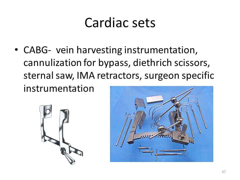 47 Cardiac sets CABG- vein harvesting instrumentation, cannulization for bypass, diethrich scissors, sternal saw, IMA retractors, surgeon specific ins