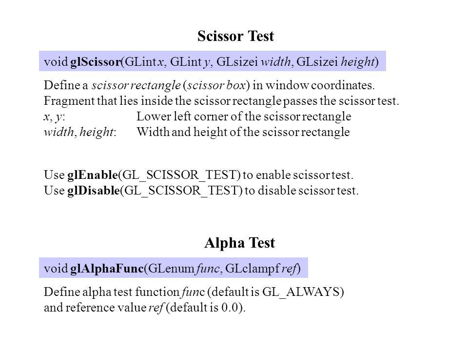 funcMeaning GL_NEVERAlways fail GL_ALWAYSAlways pass GL_LESSPass if fragment alpha < ref GL_LEQUAL Pass if fragment alpha  ref GL_EQUALPass if fragment alpha = ref GL_GEQUAL Pass if fragment alpha  ref GL_GREATERPass if fragment alpha > ref GL_NOTEQUAL Pass if fragment alpha  ref Use glEnable(GL_ALPHA_TEST) to enable alpha test.