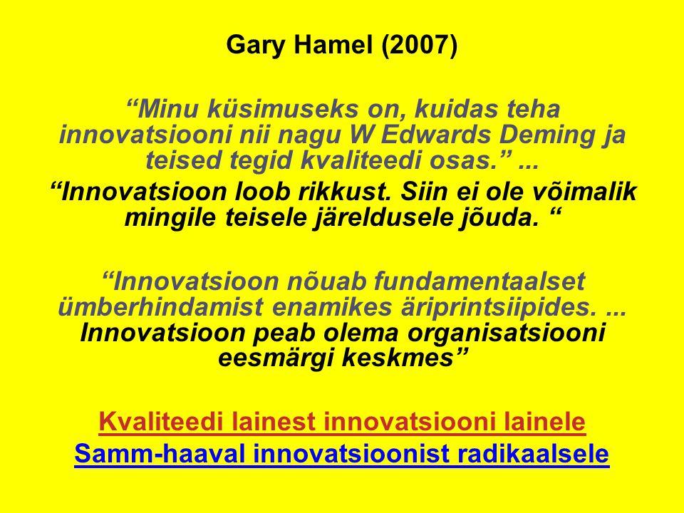 Gary Hamel (2007) Minu küsimuseks on, kuidas teha innovatsiooni nii nagu W Edwards Deming ja teised tegid kvaliteedi osas. ...