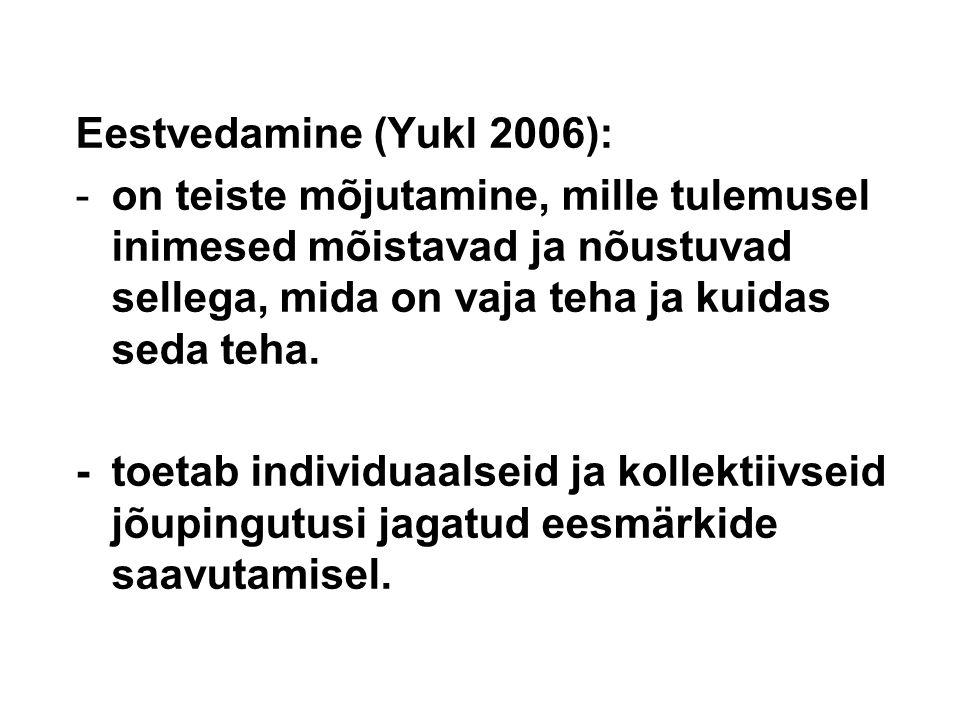 Eestvedamine (Yukl 2006): -on teiste mõjutamine, mille tulemusel inimesed mõistavad ja nõustuvad sellega, mida on vaja teha ja kuidas seda teha.