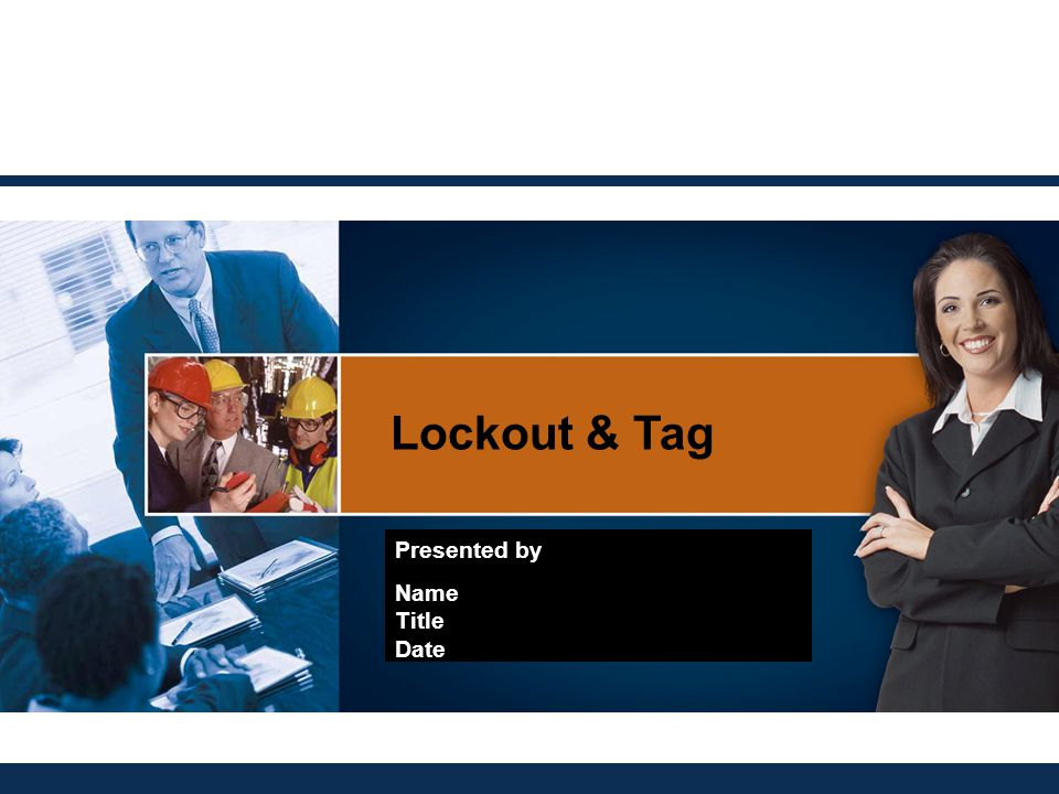 Lockout & Tag Presented by Name Title Date