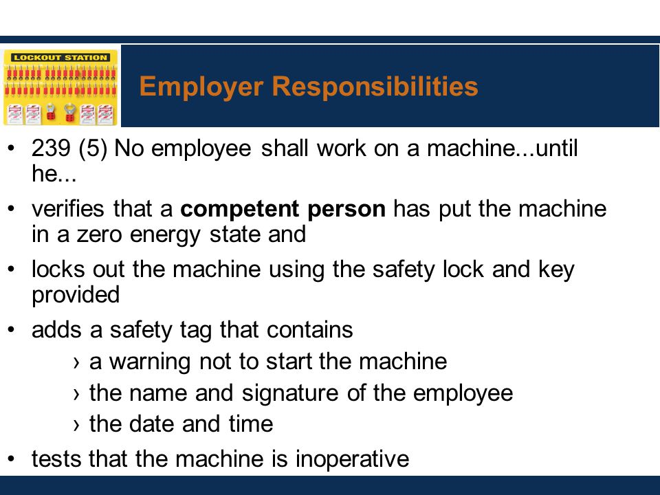 Employer Responsibilities 239 (5) No employee shall work on a machine...until he...