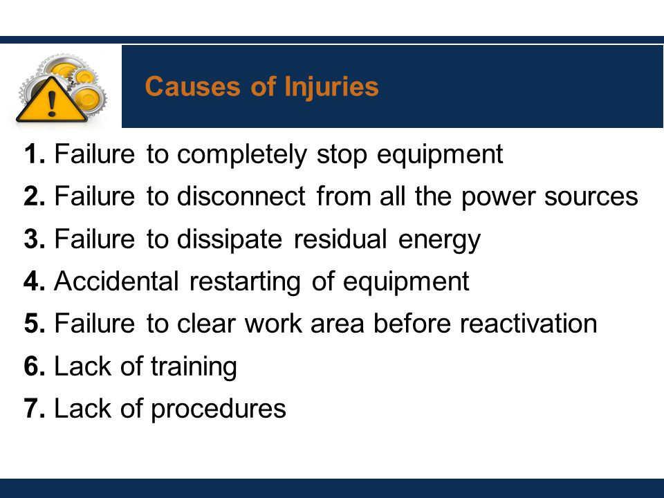 Causes of Injuries 1. Failure to completely stop equipment 2.