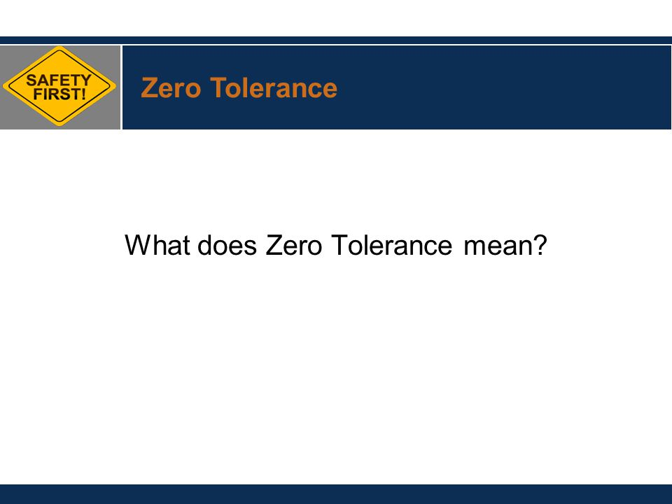 What does Zero Tolerance mean Zero Tolerance