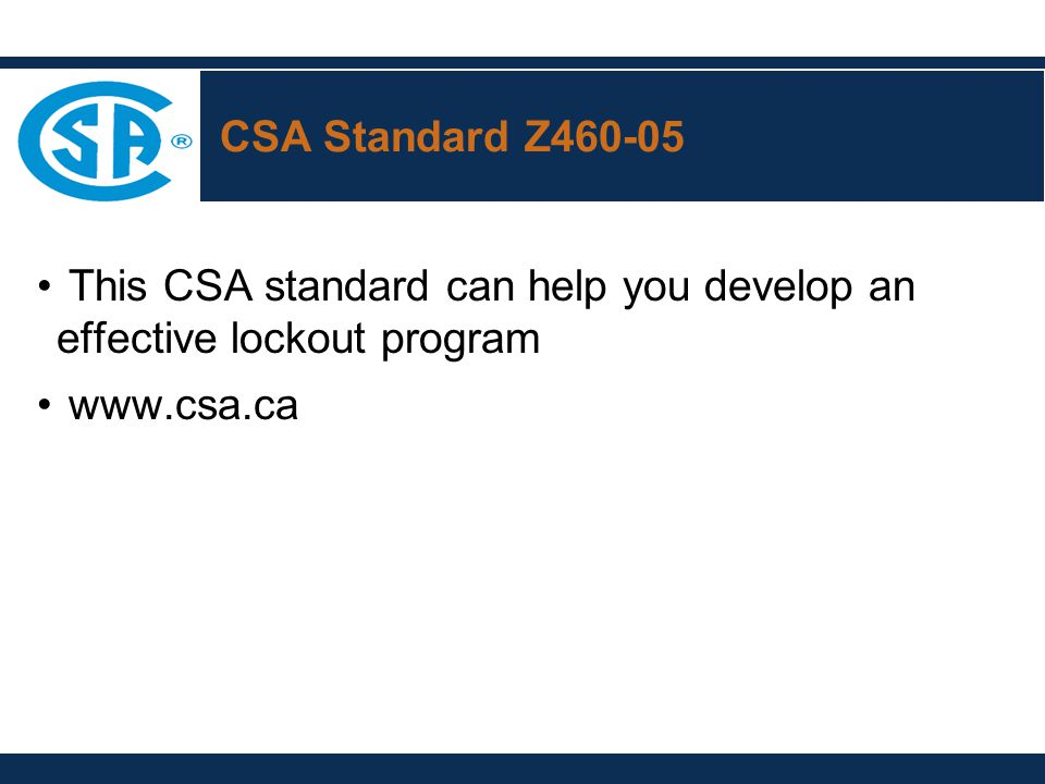 CSA Standard Z This CSA standard can help you develop an effective lockout program