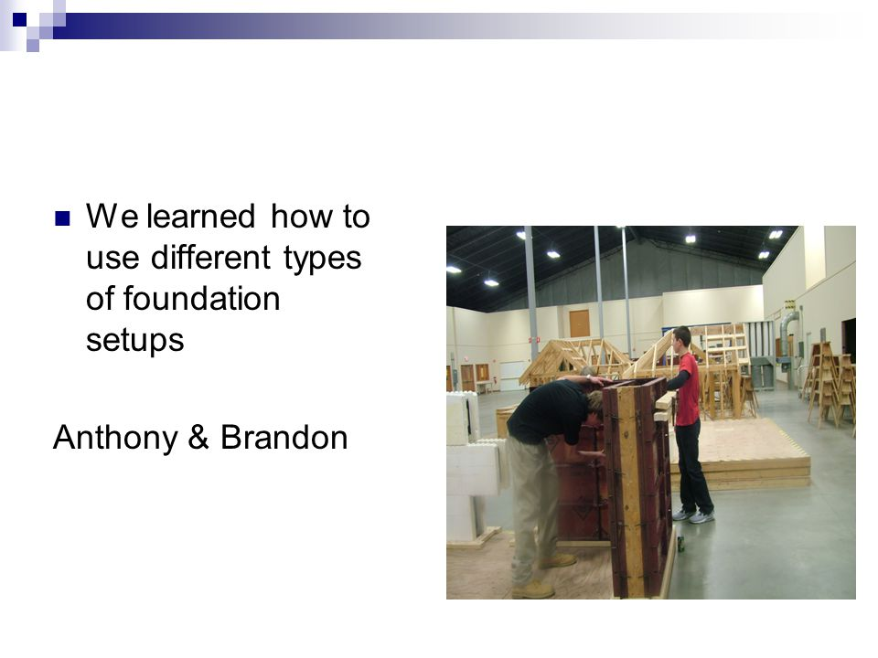We learned how to use different types of foundation setups Anthony & Brandon