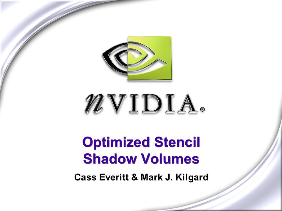 Optimized Stencil Shadow Volumes Cass Everitt & Mark J. Kilgard