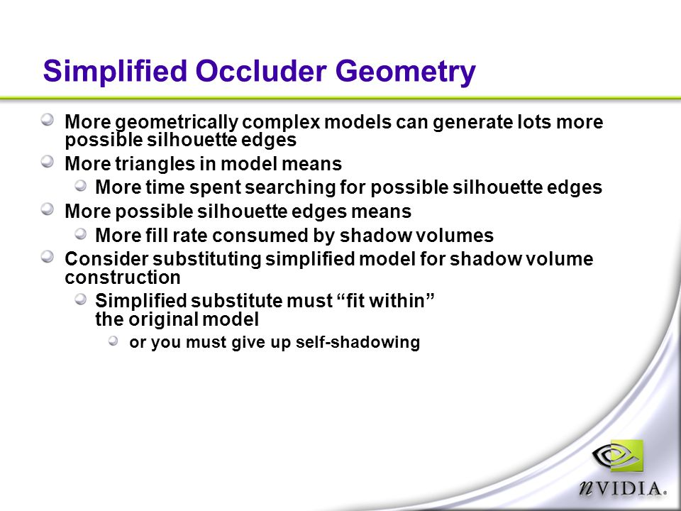 Simplified Occluder Geometry More geometrically complex models can generate lots more possible silhouette edges More triangles in model means More tim