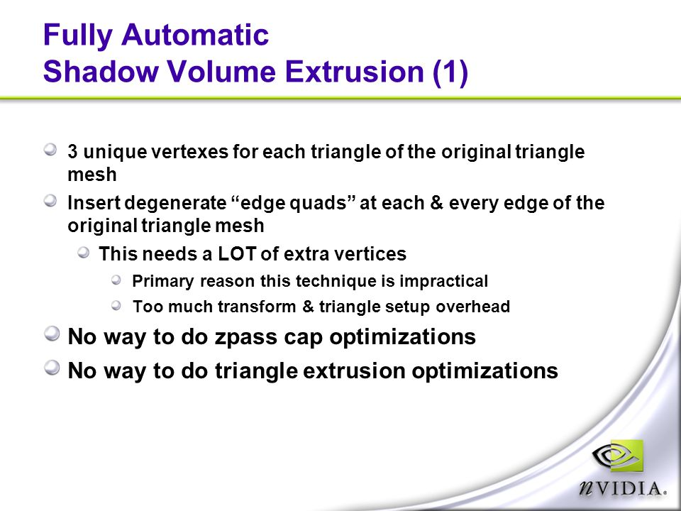 """Fully Automatic Shadow Volume Extrusion (1) 3 unique vertexes for each triangle of the original triangle mesh Insert degenerate """"edge quads"""" at each &"""