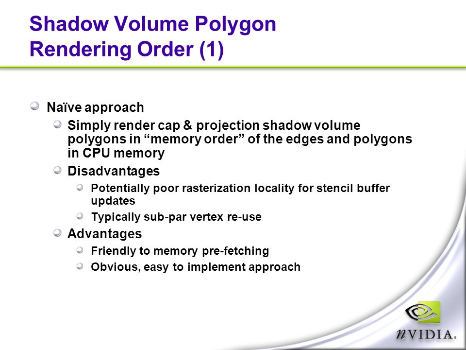 """Shadow Volume Polygon Rendering Order (1) Naïve approach Simply render cap & projection shadow volume polygons in """"memory order"""" of the edges and poly"""