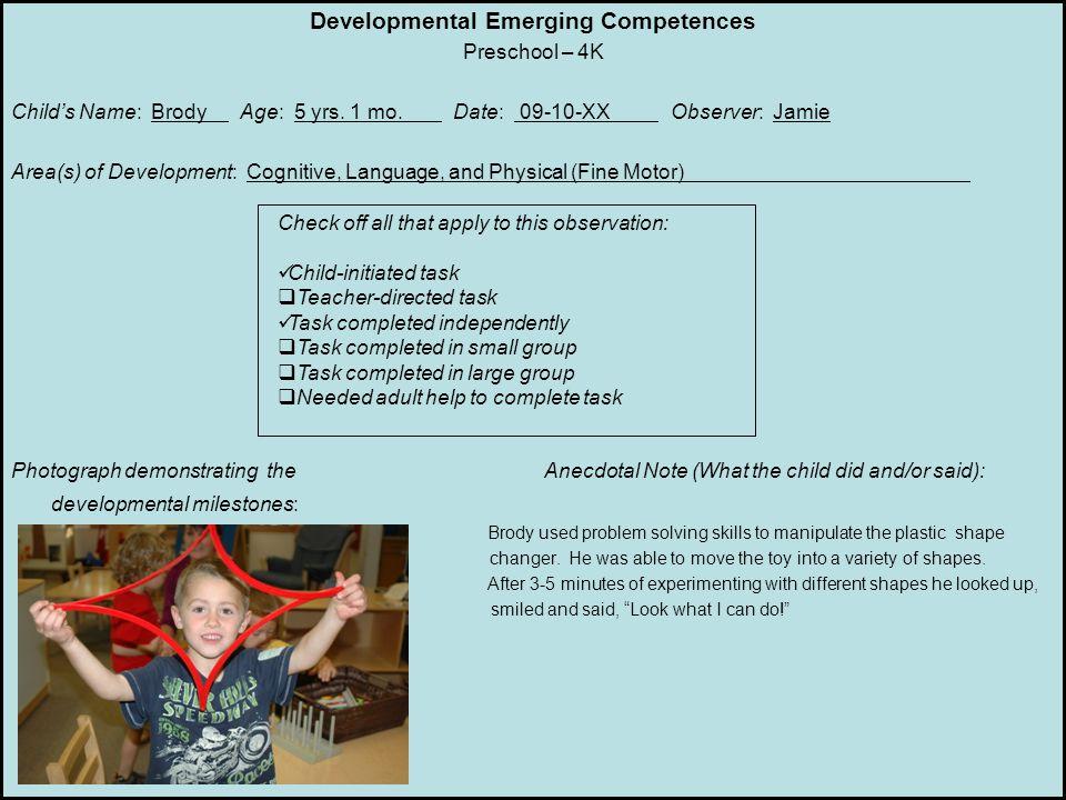Developmental Emerging Competences Preschool – 4K Child's Name: Brody Age: 5 yrs. 1 mo. Date: 09-10-XX Observer: Jamie Area(s) of Development: Cogniti