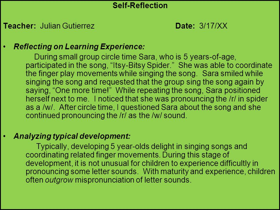 Self-Reflection Teacher: Julian Gutierrez Date: 3/17/XX Reflecting on Learning Experience: During small group circle time Sara, who is 5 years-of-age,