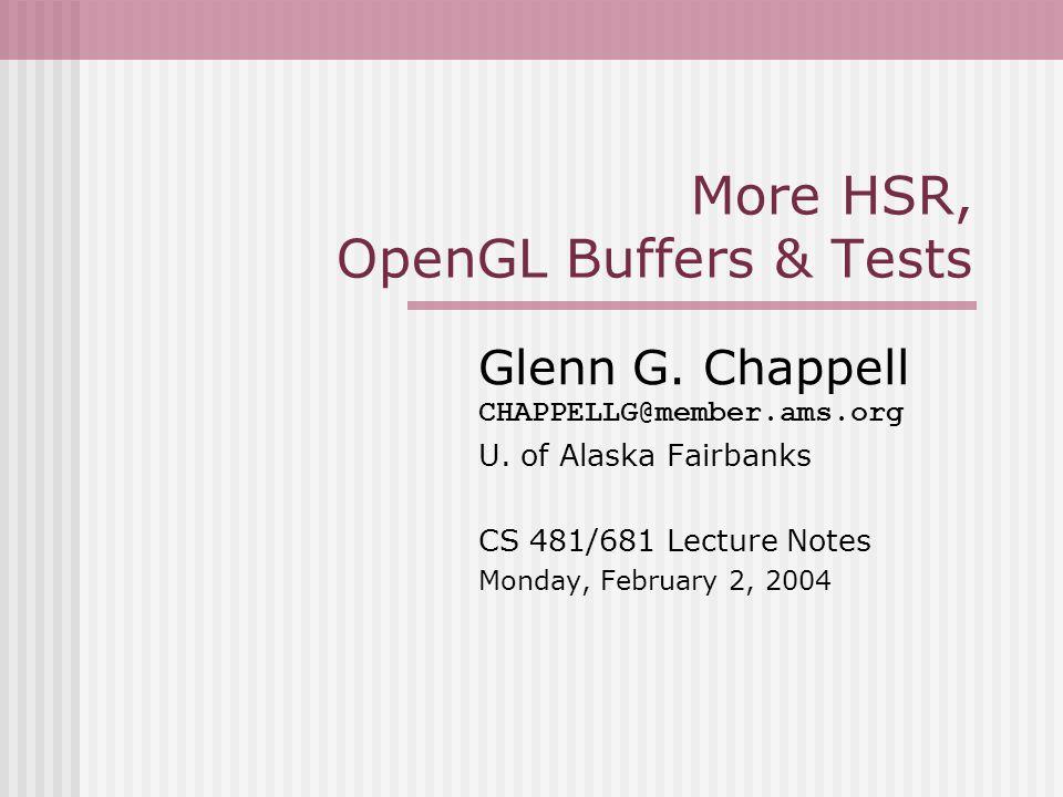More HSR, OpenGL Buffers & Tests Glenn G. Chappell CHAPPELLG@member.ams.org U.