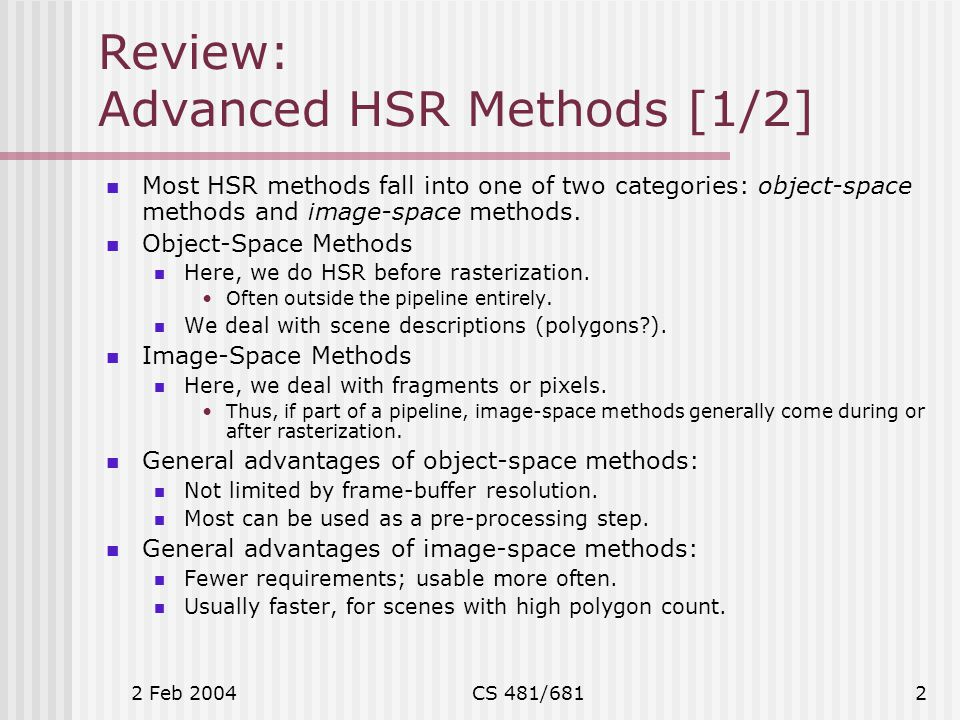 2 Feb 2004CS 481/6813 Review: Advanced HSR Methods [2/2] Last time we looked at four image-space HSR methods: Z-buffering.