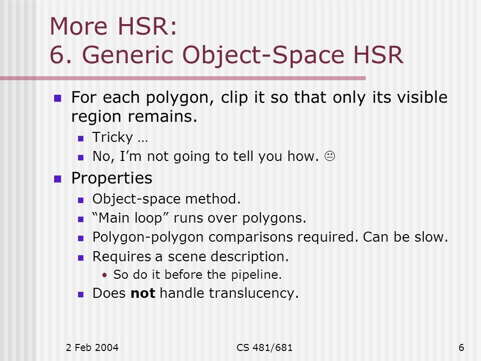 2 Feb 2004CS 481/6817 More HSR: Note on Painter's Algorithm A generally useful technique is the Painter's Algorithm.