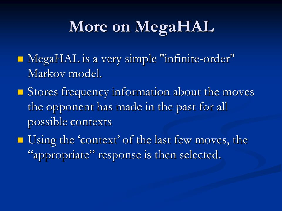 More on MegaHAL MegaHAL is a very simple infinite-order Markov model.
