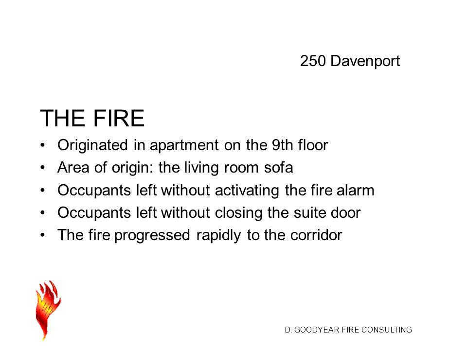 D. GOODYEAR FIRE CONSULTING THE FIRE Originated in apartment on the 9th floor Area of origin: the living room sofa Occupants left without activating t