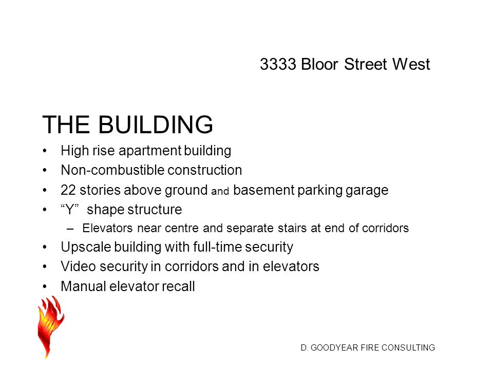 D. GOODYEAR FIRE CONSULTING THE BUILDING High rise apartment building Non-combustible construction 22 stories above ground and basement parking garage
