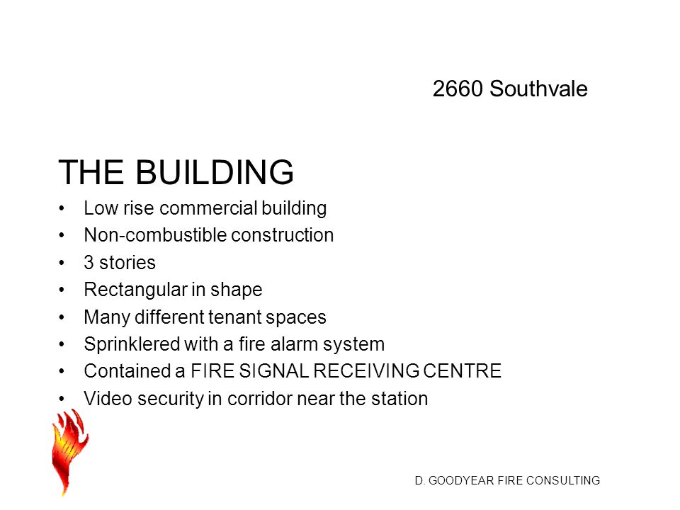 D. GOODYEAR FIRE CONSULTING THE BUILDING Low rise commercial building Non-combustible construction 3 stories Rectangular in shape Many different tenan
