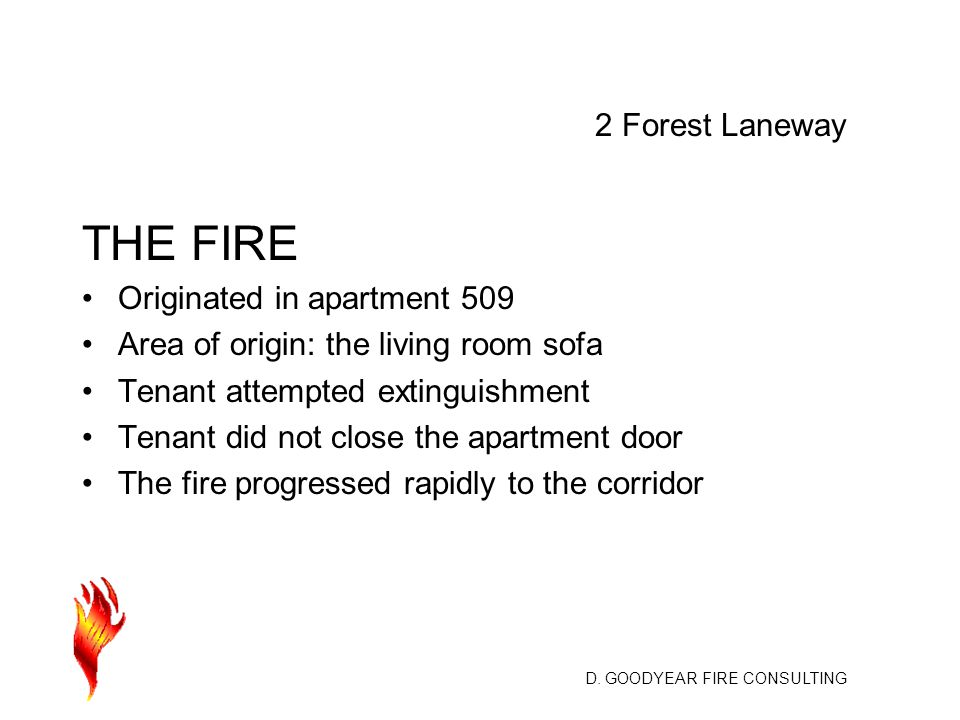 D. GOODYEAR FIRE CONSULTING THE FIRE Originated in apartment 509 Area of origin: the living room sofa Tenant attempted extinguishment Tenant did not c