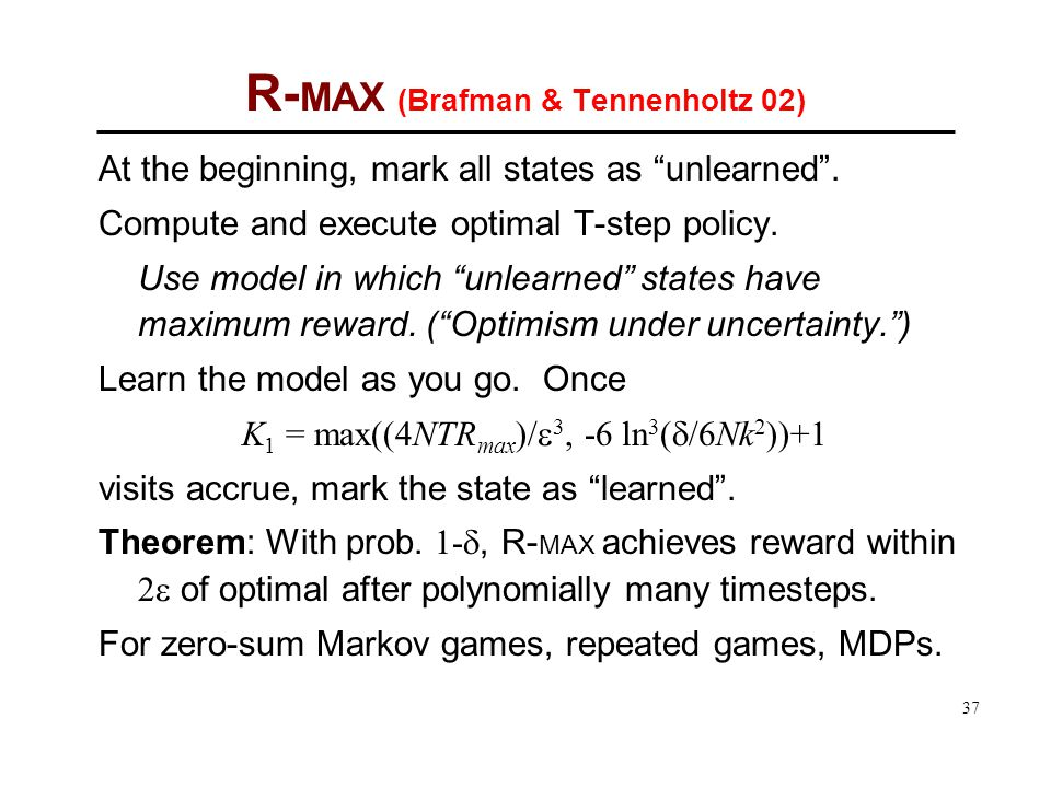 37 R- MAX (Brafman & Tennenholtz 02) At the beginning, mark all states as unlearned .