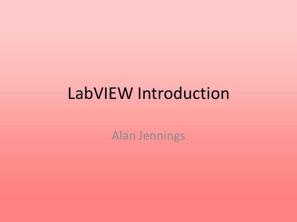LabVIEW Introduction Alan Jennings