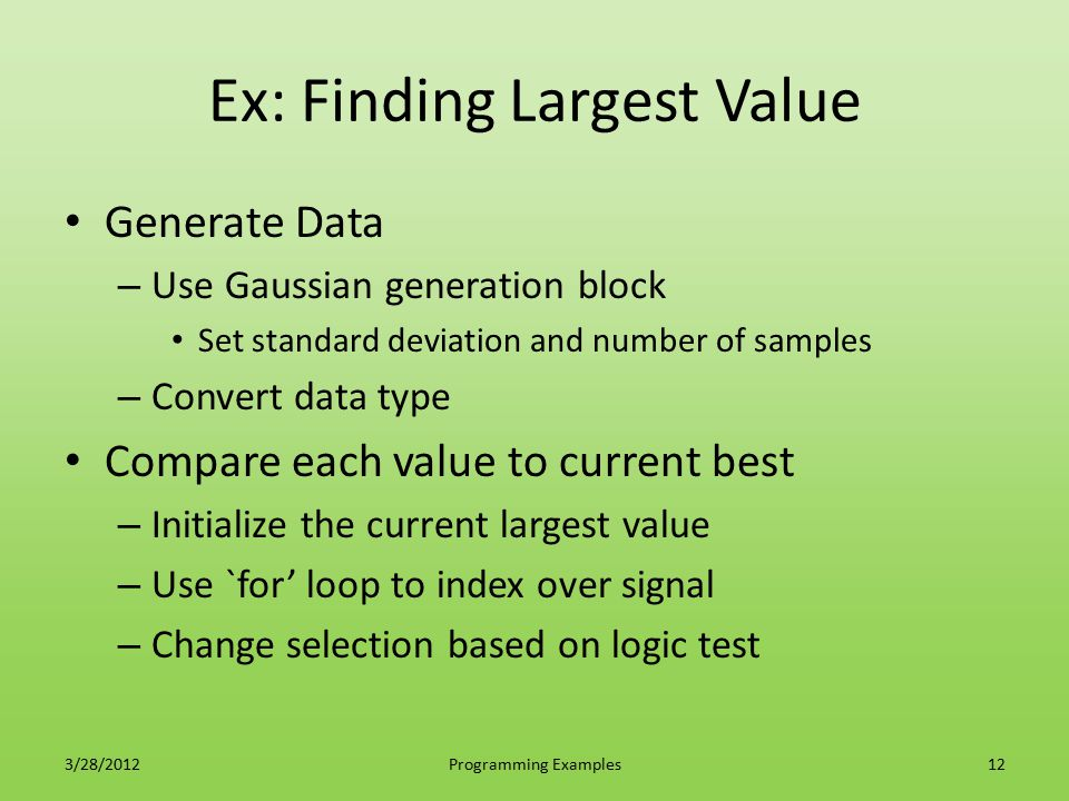 Ex: Finding Largest Value Generate Data – Use Gaussian generation block Set standard deviation and number of samples – Convert data type Compare each