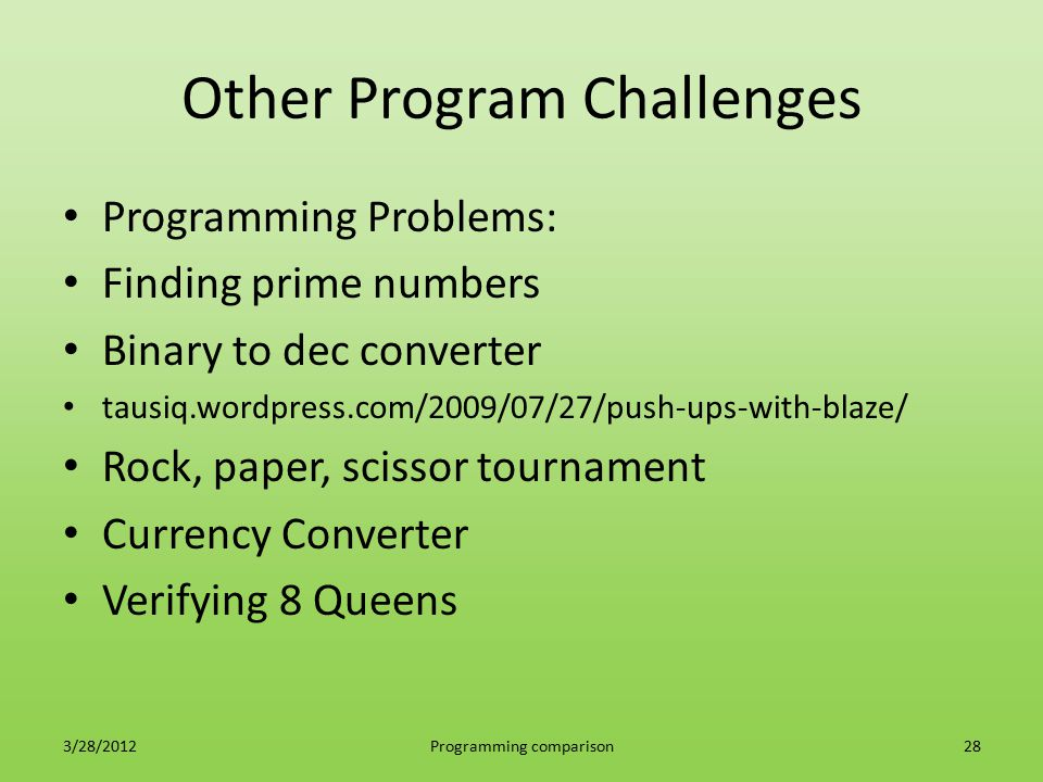Other Program Challenges Programming Problems: Finding prime numbers Binary to dec converter tausiq.wordpress.com/2009/07/27/push-ups-with-blaze/ Rock