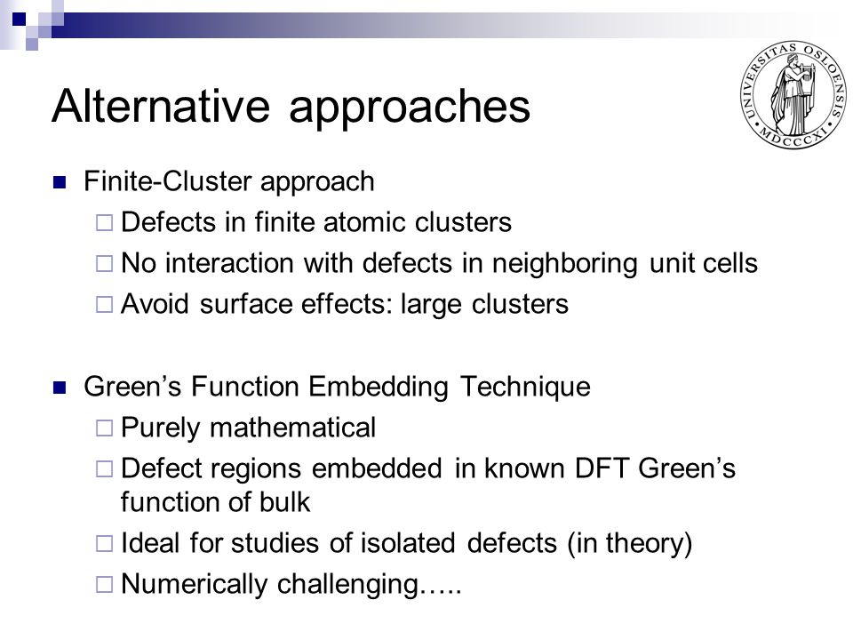 Finite-Cluster approach  Defects in finite atomic clusters  No interaction with defects in neighboring unit cells  Avoid surface effects: large clu