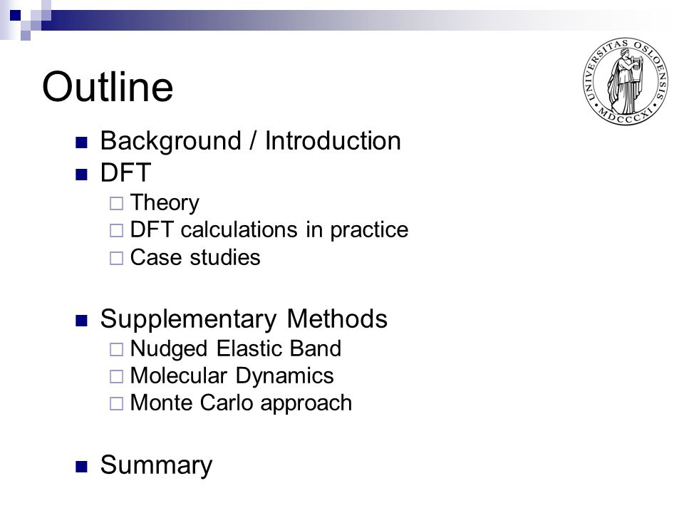 Outline Background / Introduction DFT  Theory  DFT calculations in practice  Case studies Supplementary Methods  Nudged Elastic Band  Molecular D