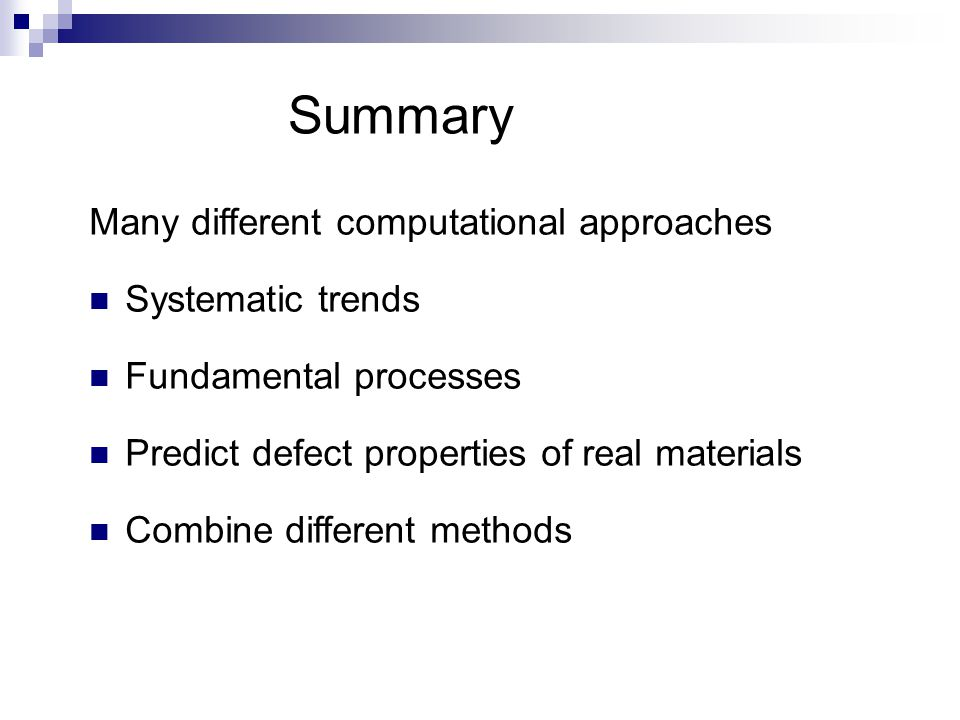 Summary Many different computational approaches Systematic trends Fundamental processes Predict defect properties of real materials Combine different