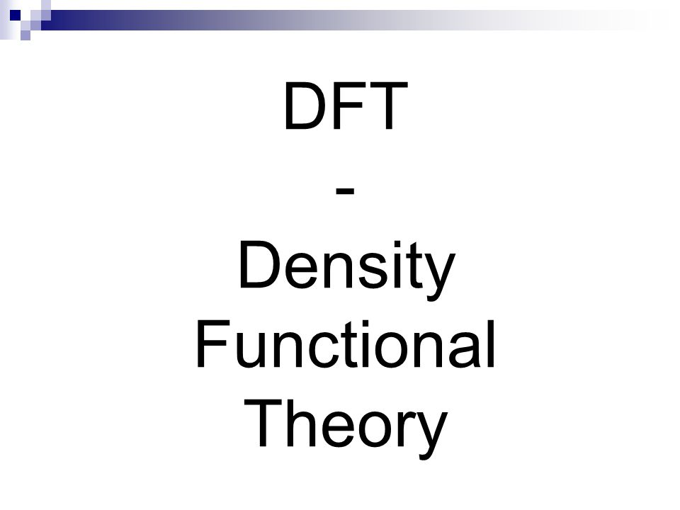 Density Functional Theory Ab initio ground state theory  Basic variable electron density, n(r)  n(r) depends only on the three spatial variables Hohenberg-Kohn theorems (1964): For a system of interacting particles in an external potential, the external potential and hence the total energy is a unique functional of n(r) The ground state energy can be obtained variationally; the density that minimizes the total energy is the exact ground state density  Problem: kinetic energy of the electrons… Practical use: Kohn-Sham approach (1965)  Introduce a reference system of non-interacting particles (with the same n(r))  Kinetic energy easily determined: Functional = Function of a function
