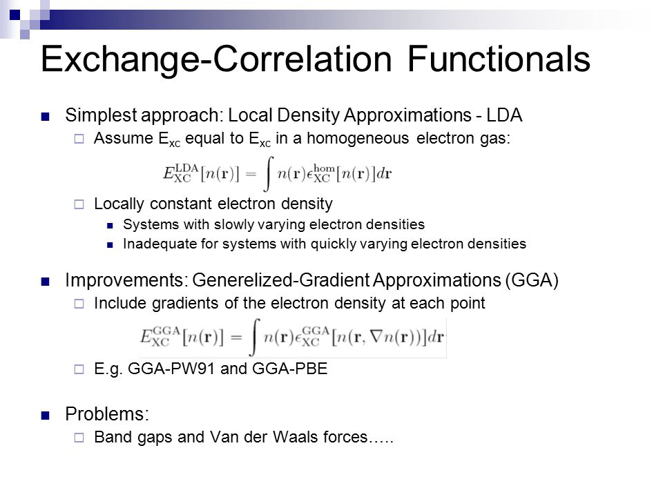 Simplest approach: Local Density Approximations - LDA  Assume E xc equal to E xc in a homogeneous electron gas:  Locally constant electron density S