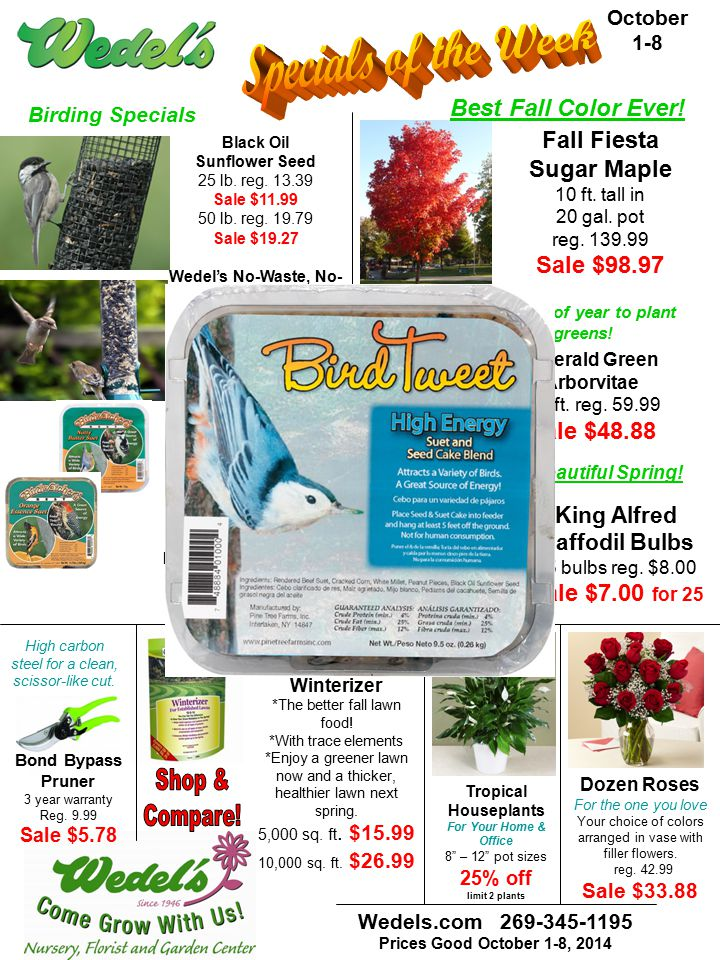 Wedels.com 269-345-1195 Prices Good October 1-8, 2014 October 1-8 Birding Specials Black Oil Sunflower Seed 25 lb.