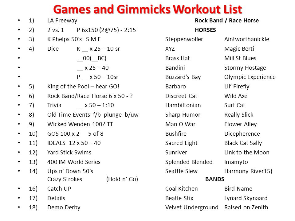 Games and Gimmicks Workout List 1) LA FreewayRock Band / Race Horse 2)2 vs.