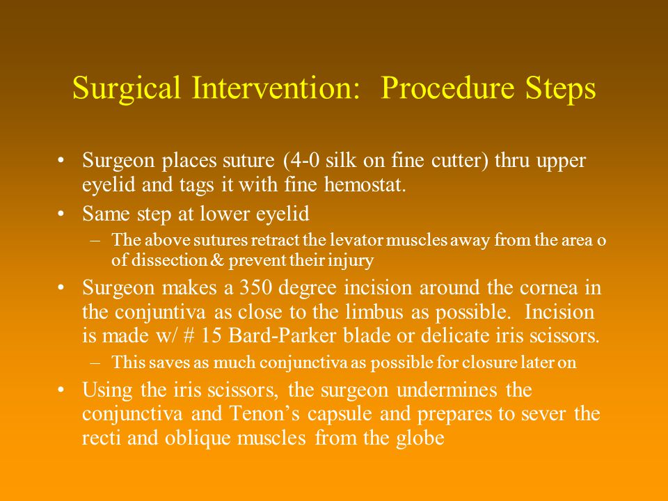 Surgical Intervention: Procedure Steps Surgeon places suture (4-0 silk on fine cutter) thru upper eyelid and tags it with fine hemostat. Same step at