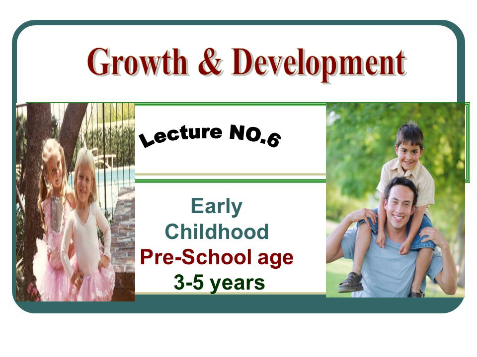 Early Childhood Pre-School age 3-5 years