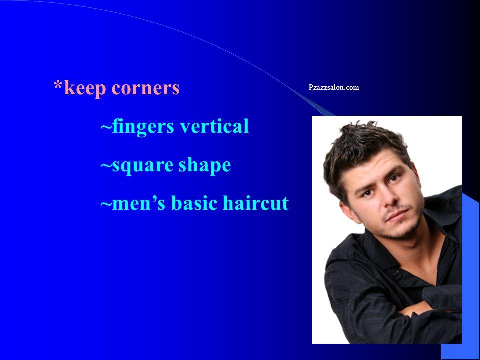 *keep corners ~fingers vertical ~square shape ~men's basic haircut Pzazzsalon.com