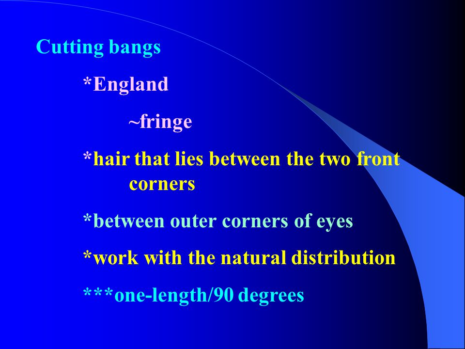 Cutting bangs *England ~fringe *hair that lies between the two front corners *between outer corners of eyes *work with the natural distribution ***one