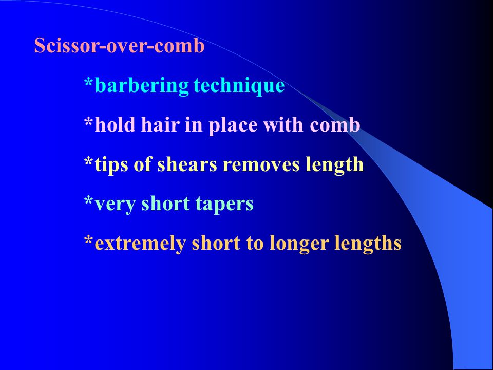 Scissor-over-comb *barbering technique *hold hair in place with comb *tips of shears removes length *very short tapers *extremely short to longer leng