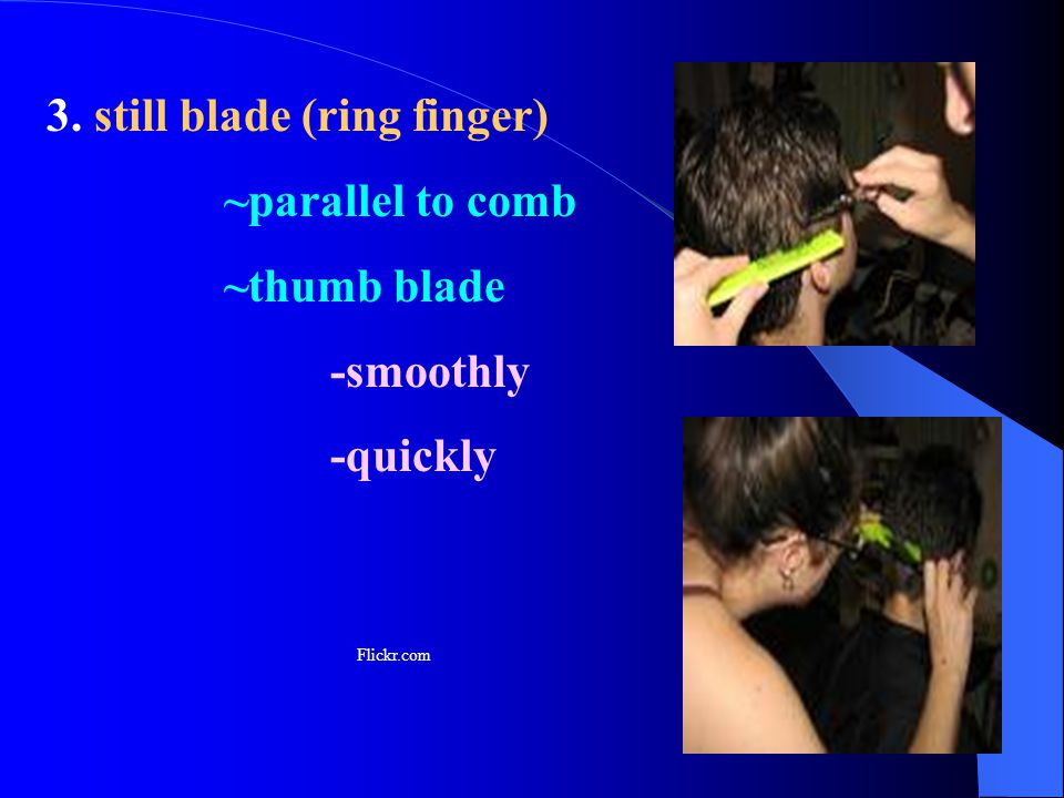 3. still blade (ring finger) ~parallel to comb ~thumb blade -smoothly -quickly Flickr.com