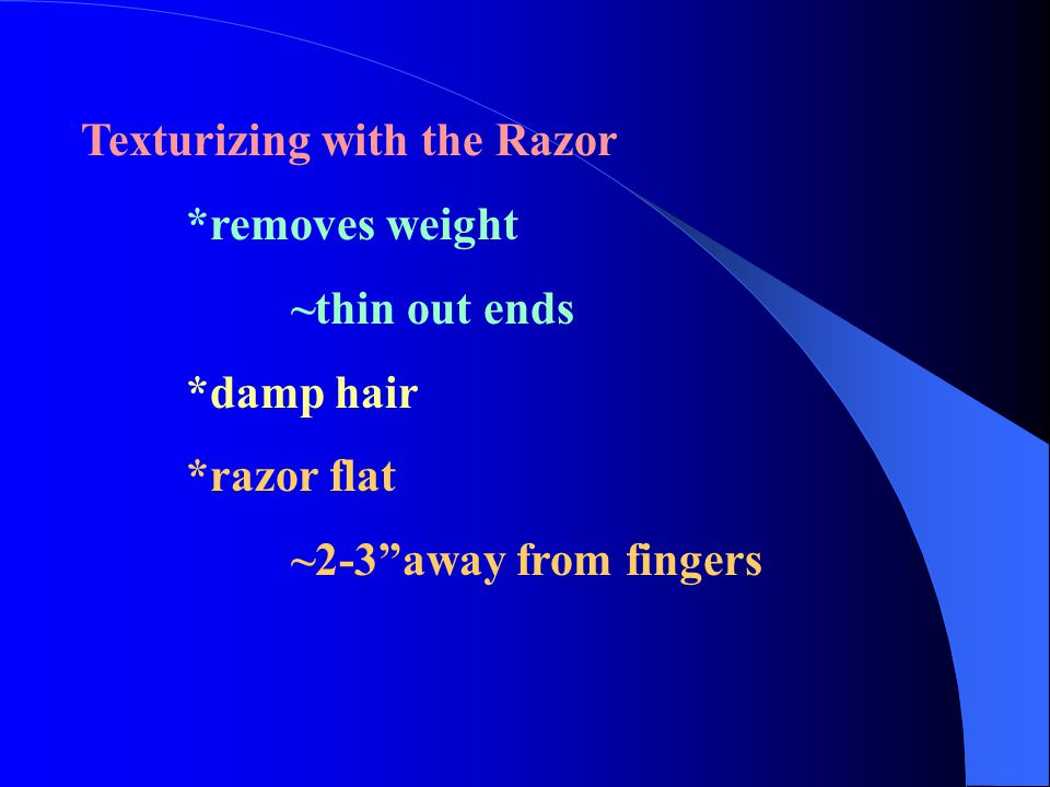 """Texturizing with the Razor *removes weight ~thin out ends *damp hair *razor flat ~2-3""""away from fingers"""