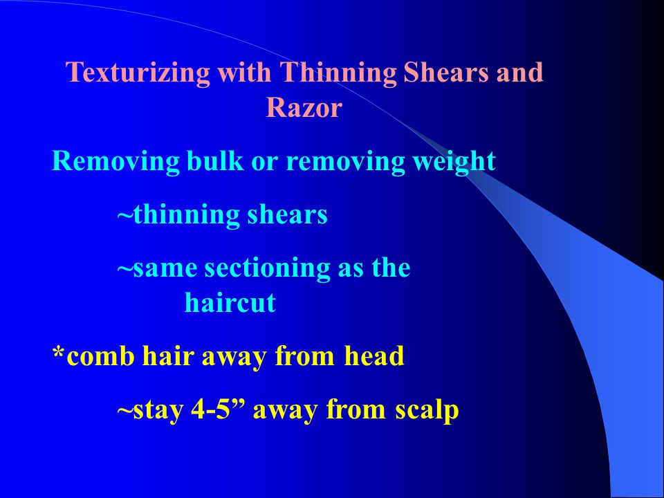 Texturizing with Thinning Shears and Razor Removing bulk or removing weight ~thinning shears ~same sectioning as the haircut *comb hair away from head