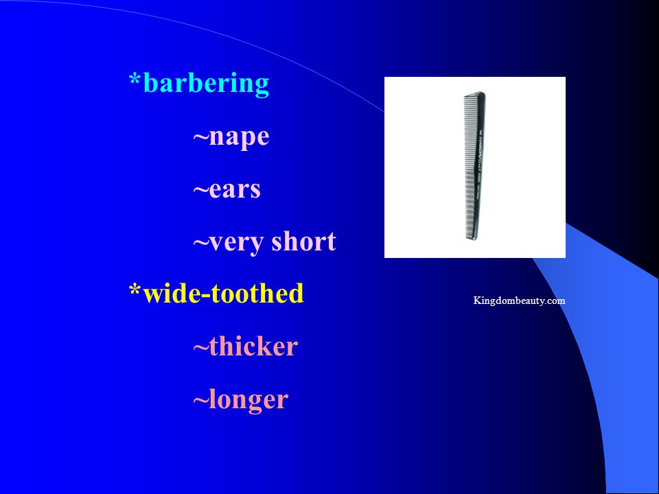 *barbering ~nape ~ears ~very short *wide-toothed ~thicker ~longer Kingdombeauty.com