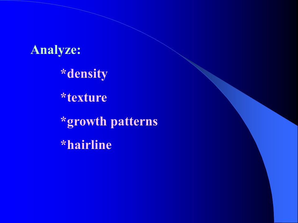 Analyze: *density *texture *growth patterns *hairline