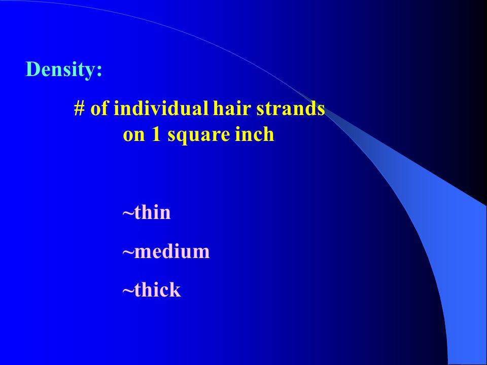Density: # of individual hair strands on 1 square inch ~thin ~medium ~thick