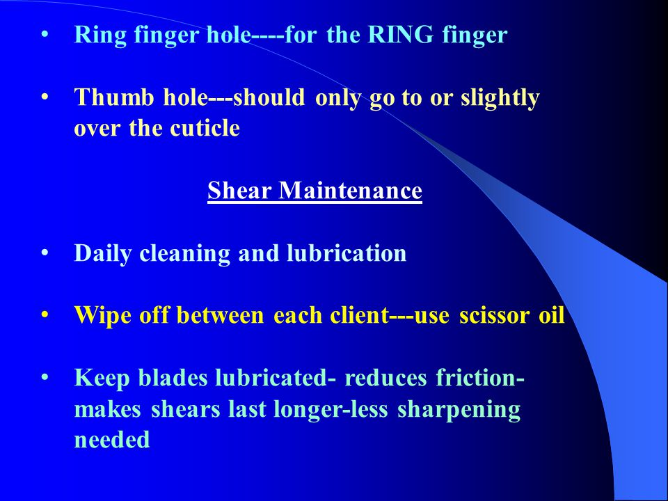 Ring finger hole----for the RING finger Thumb hole---should only go to or slightly over the cuticle Shear Maintenance Daily cleaning and lubrication W
