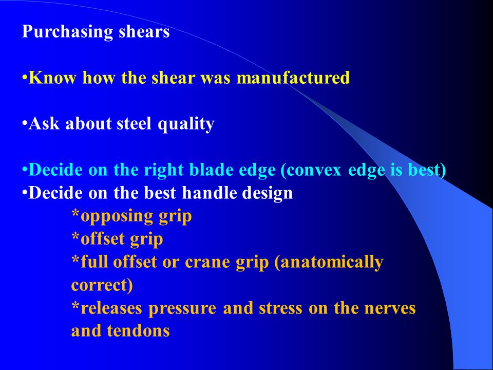 Purchasing shears Know how the shear was manufactured Ask about steel quality Decide on the right blade edge (convex edge is best) Decide on the best