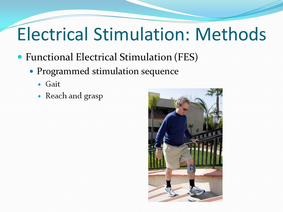 Functional Electrical Stimulation (FES) Programmed stimulation sequence Gait Reach and grasp Electrical Stimulation: Methods